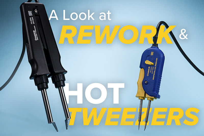 A Look at Rework and Hot Tweezers