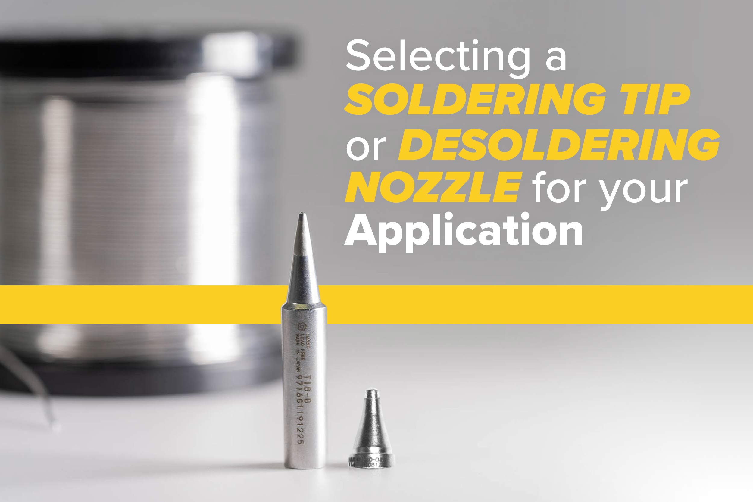 Selecting a Soldering Tip or Desoldering Nozzle for your Application